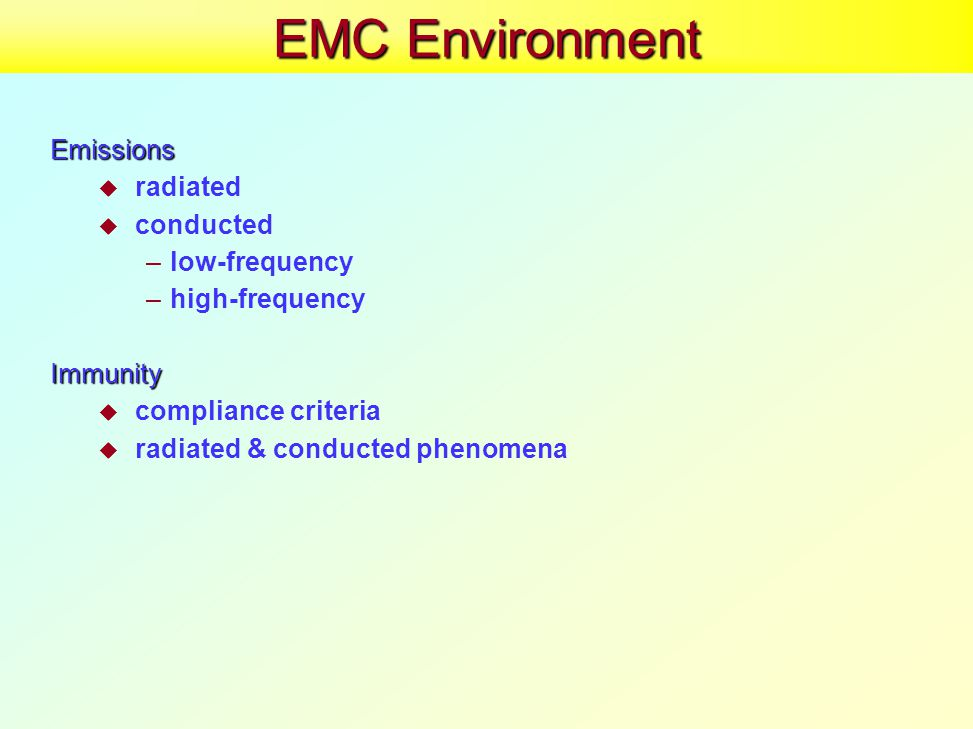 EMC Environment Emissions  radiated  conducted –low-frequency –high-frequencyImmunity  compliance criteria  radiated & conducted phenomena