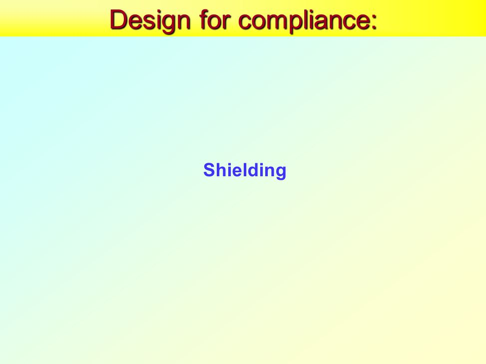 Design for compliance: Shielding