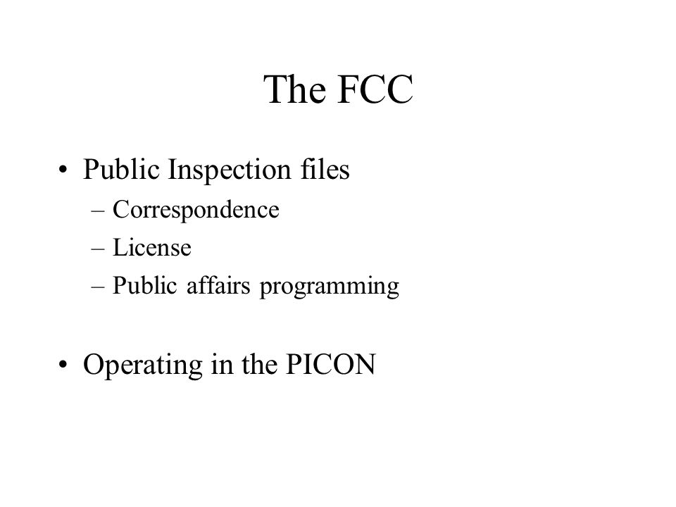 The FCC Public Inspection files –Correspondence –License –Public affairs programming Operating in the PICON