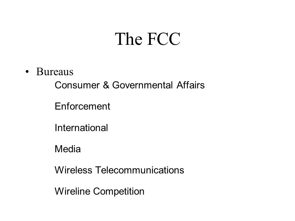 The FCC Bureaus Consumer & Governmental Affairs Enforcement International Media Wireless Telecommunications Wireline Competition