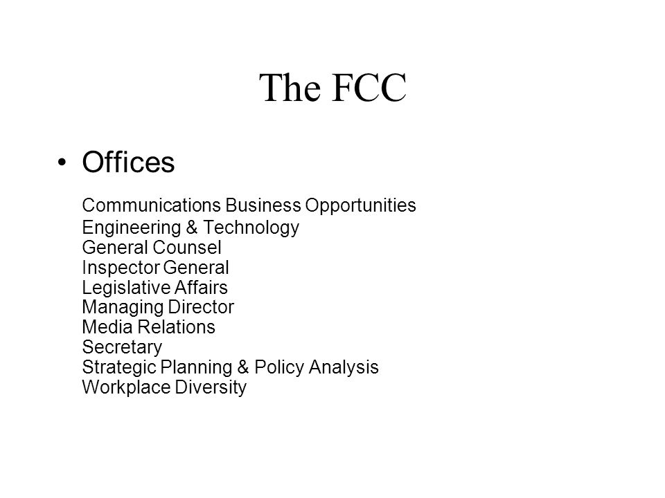 The FCC Offices Communications Business Opportunities Engineering & Technology General Counsel Inspector General Legislative Affairs Managing Director