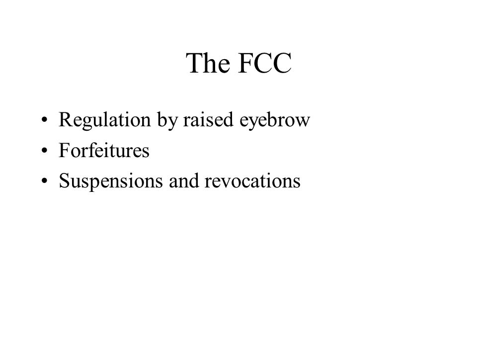 The FCC Regulation by raised eyebrow Forfeitures Suspensions and revocations