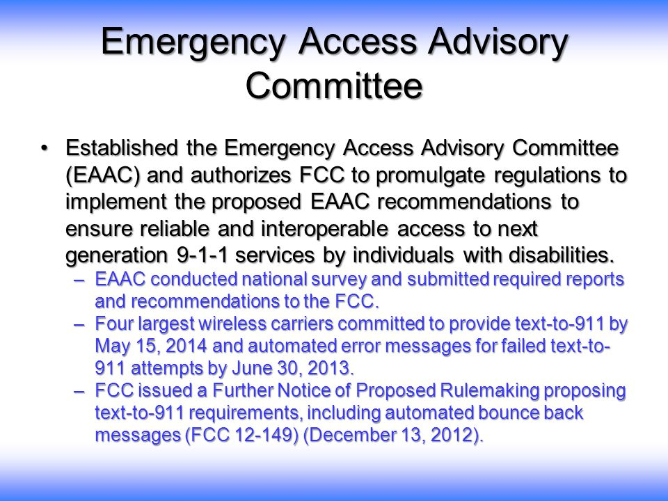Emergency Access Advisory Committee Established the Emergency Access Advisory Committee (EAAC) and authorizes FCC to promulgate regulations to impleme