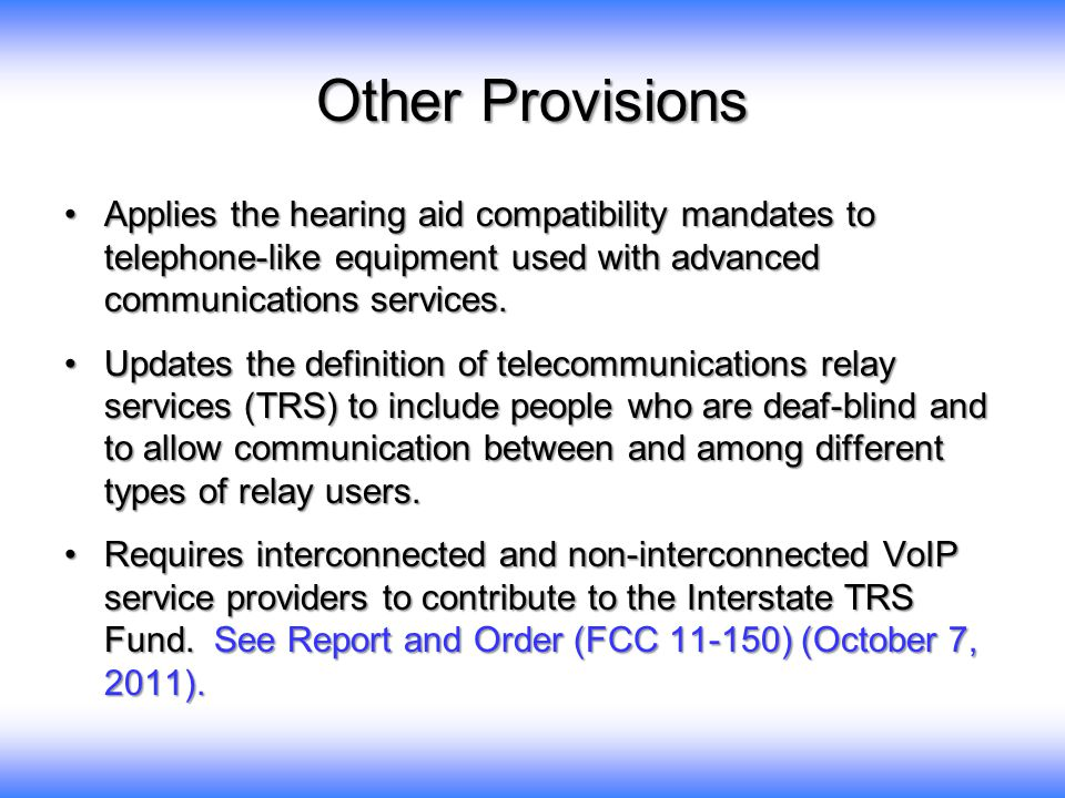 Other Provisions Applies the hearing aid compatibility mandates to telephone-like equipment used with advanced communications services.Applies the hearing aid compatibility mandates to telephone-like equipment used with advanced communications services.