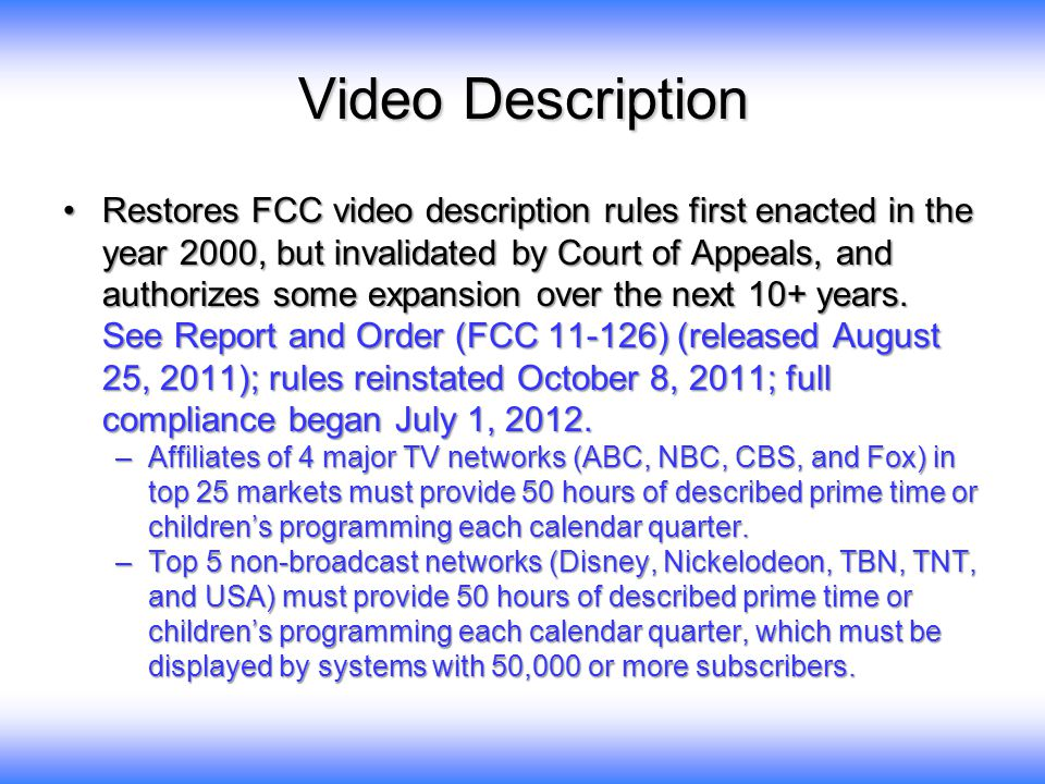 Video Description Restores FCC video description rules first enacted in the year 2000, but invalidated by Court of Appeals, and authorizes some expans