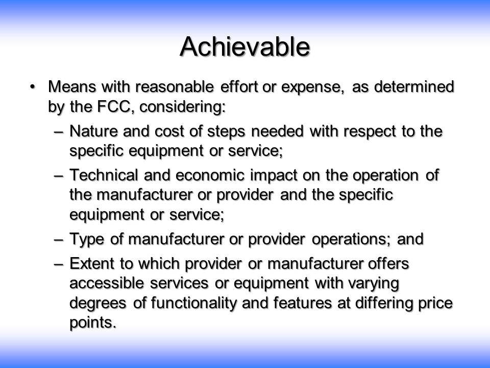 Achievable Means with reasonable effort or expense, as determined by the FCC, considering:Means with reasonable effort or expense, as determined by th