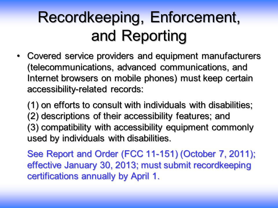 Recordkeeping, Enforcement, and Reporting Covered service providers and equipment manufacturers (telecommunications, advanced communications, and Inte
