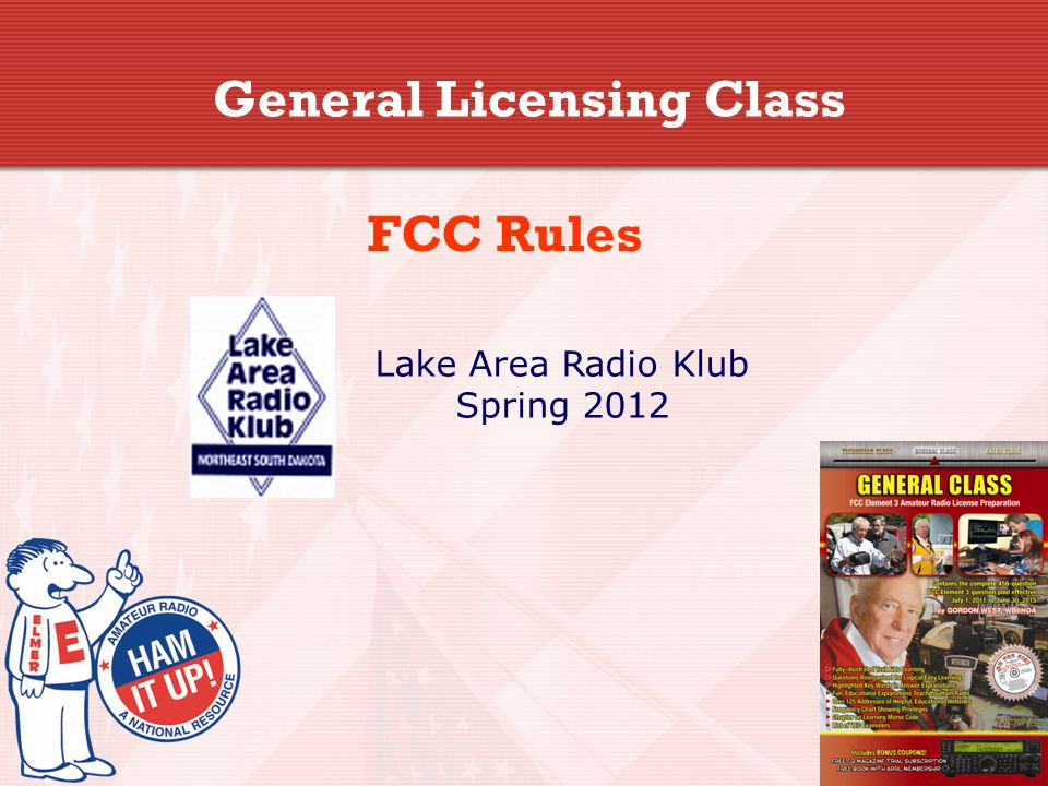 General Licensing Class FCC Rules Lake Area Radio Klub Spring 2012