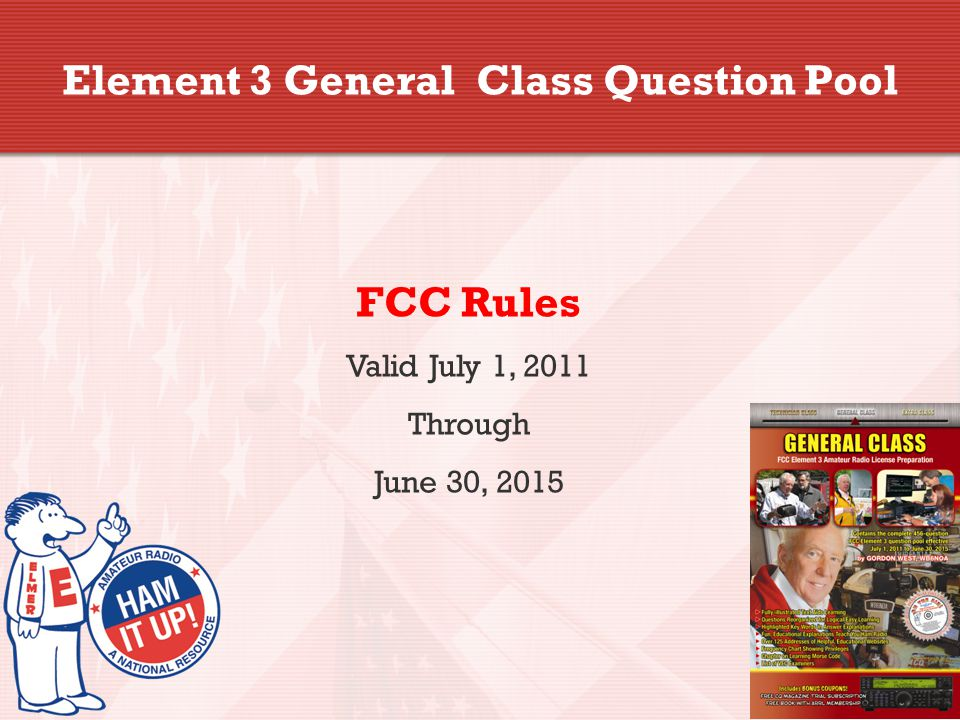 Element 3 General Class Question Pool FCC Rules Valid July 1, 2011 Through June 30, 2015