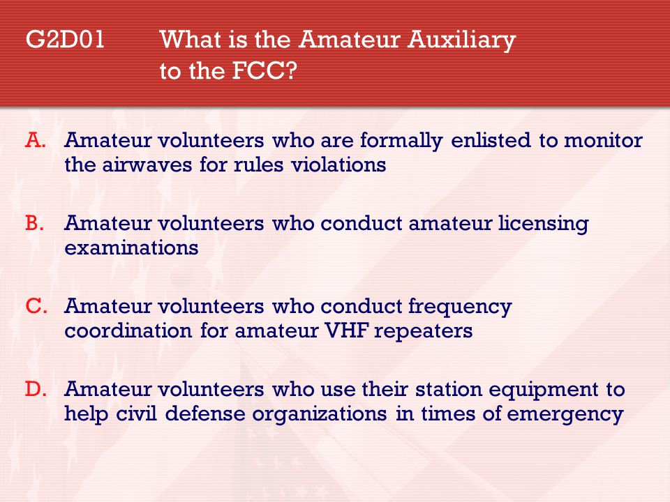 G2D01 What is the Amateur Auxiliary to the FCC.