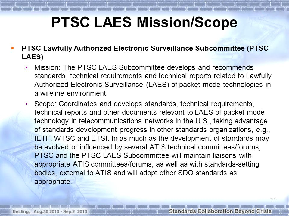 11  PTSC Lawfully Authorized Electronic Surveillance Subcommittee (PTSC LAES) Mission: The PTSC LAES Subcommittee develops and recommends standards,