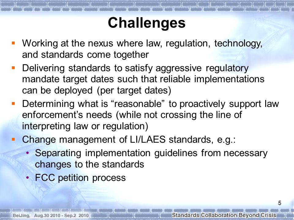 5 Challenges  Working at the nexus where law, regulation, technology, and standards come together  Delivering standards to satisfy aggressive regula