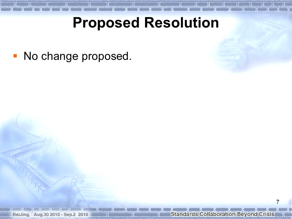 7 Proposed Resolution  No change proposed.