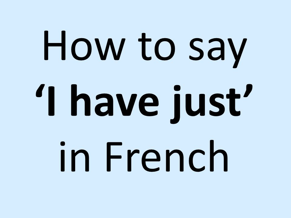 How to say 'I have just' in French