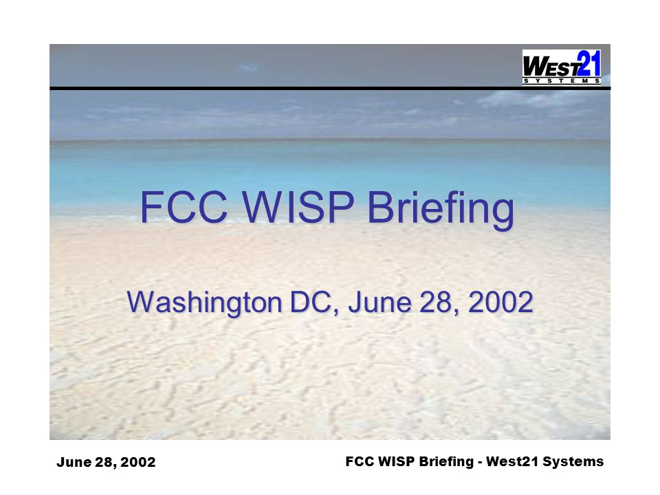 June 28, 2002FCC WISP Briefing - West21 Systems FCC WISP Briefing Washington DC, June 28, 2002