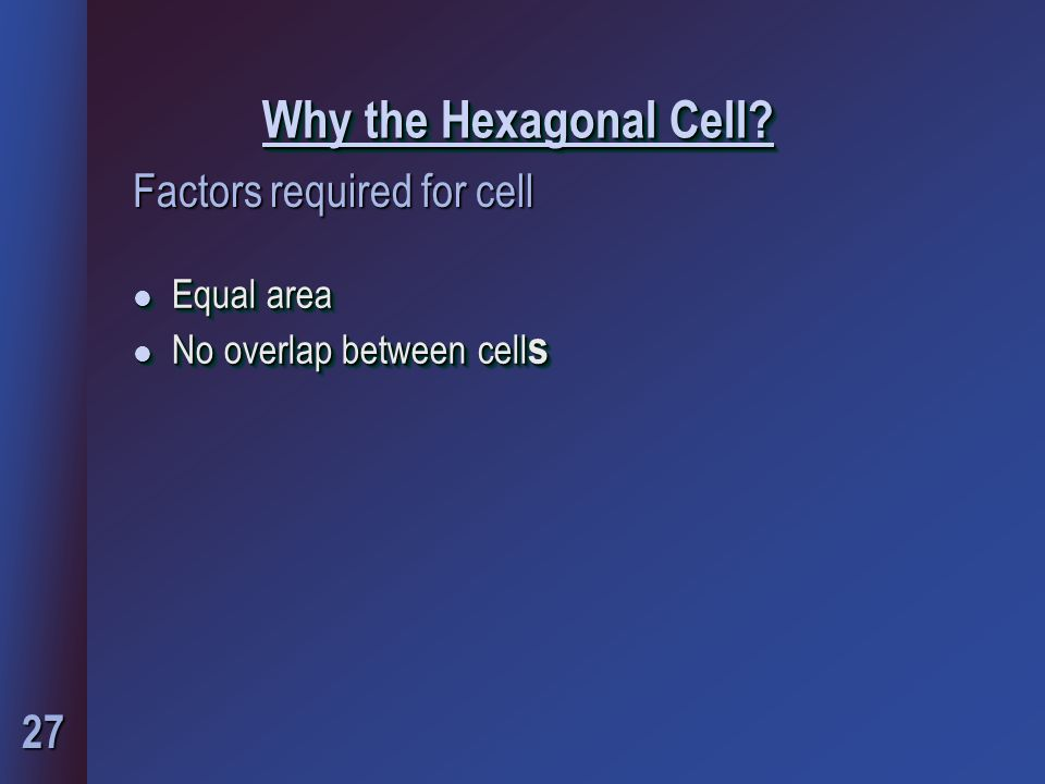 27 Factors required for cell Why the Hexagonal Cell.