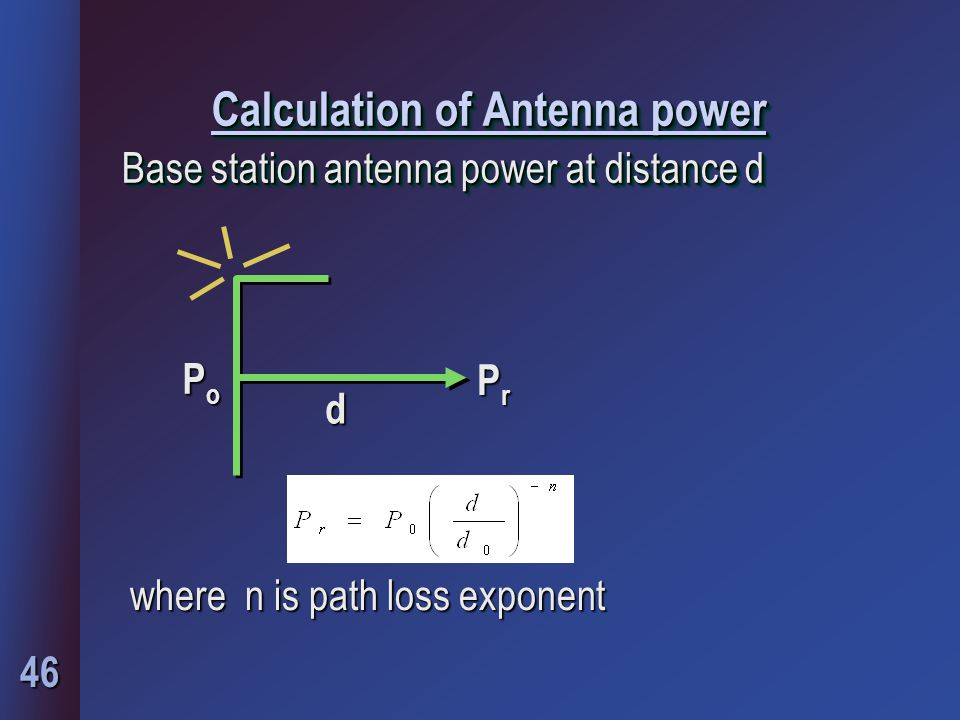 46 where n is path loss exponent Calculation of Antenna power Base station antenna power at distance d PoPoPoPo d PrPrPrPr