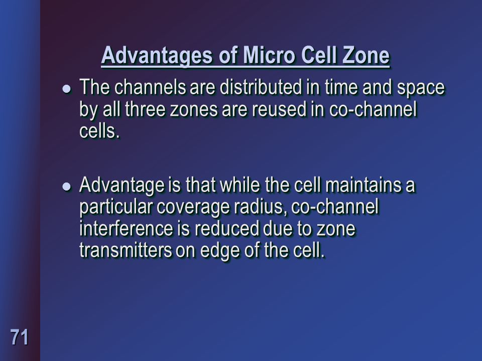 71 Advantages of Micro Cell Zone l The channels are distributed in time and space by all three zones are reused in co-channel cells.