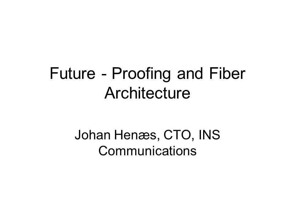 Future - Proofing and Fiber Architecture Johan Henæs, CTO, INS Communications