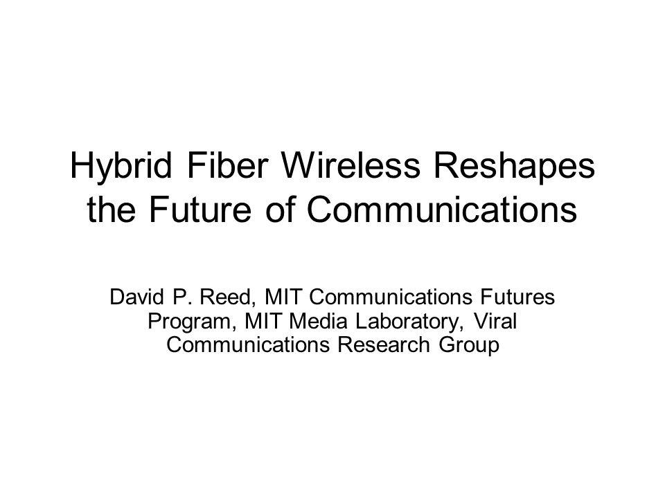 Hybrid Fiber Wireless Reshapes the Future of Communications David P.