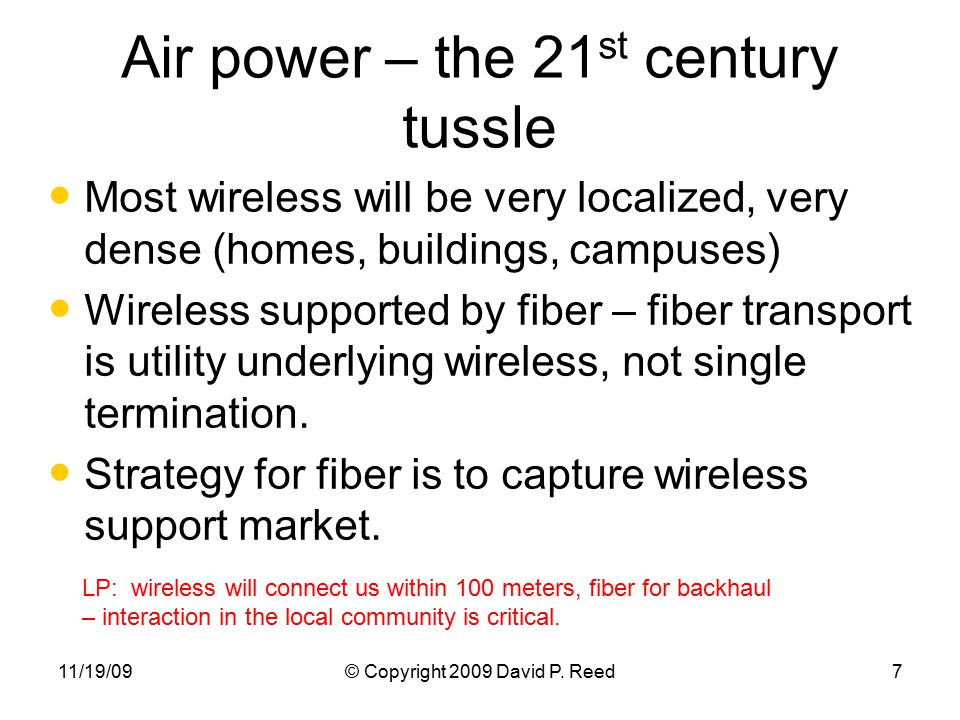 11/19/09© Copyright 2009 David P. Reed7 Air power – the 21 st century tussle Most wireless will be very localized, very dense (homes, buildings, campu