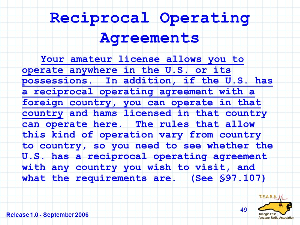 Release 1.0 - September 2006 49 Reciprocal Operating Agreements Your amateur license allows you to operate anywhere in the U.S.