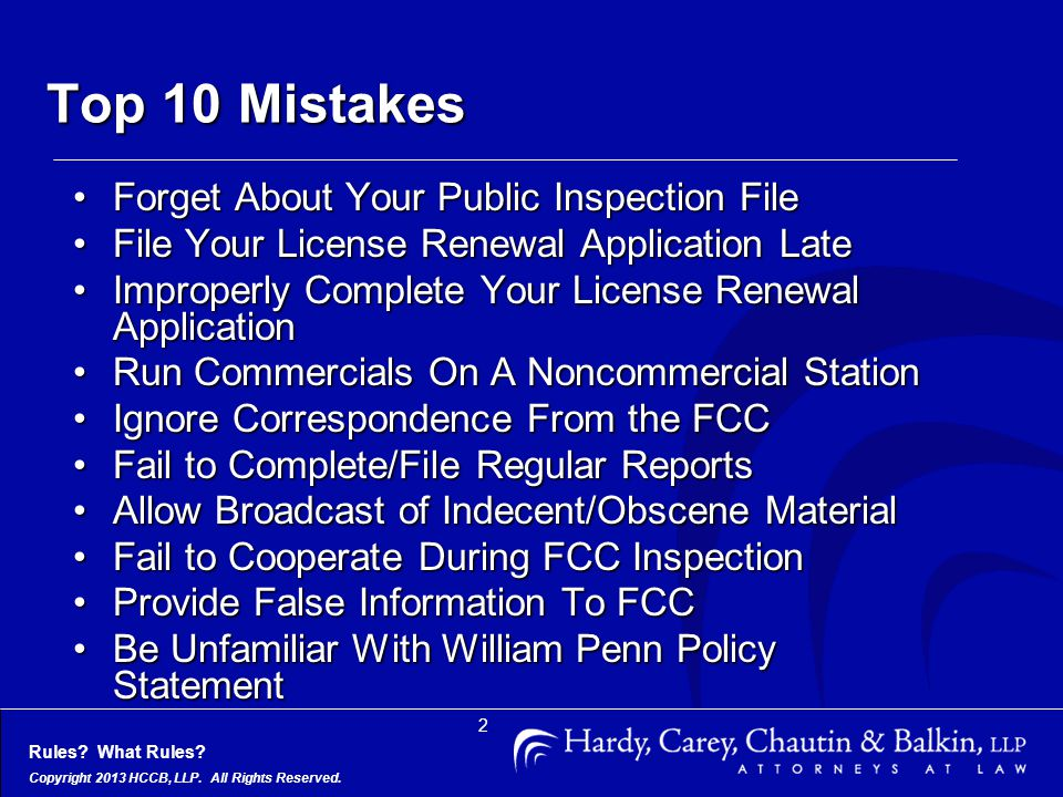 Rules? What Rules? Copyright 2013 HCCB, LLP. All Rights Reserved. 2 Top 10 Mistakes Forget About Your Public Inspection FileForget About Your Public I