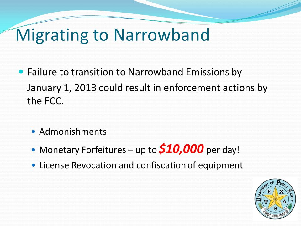 Failure to transition to Narrowband Emissions by January 1, 2013 could result in enforcement actions by the FCC.