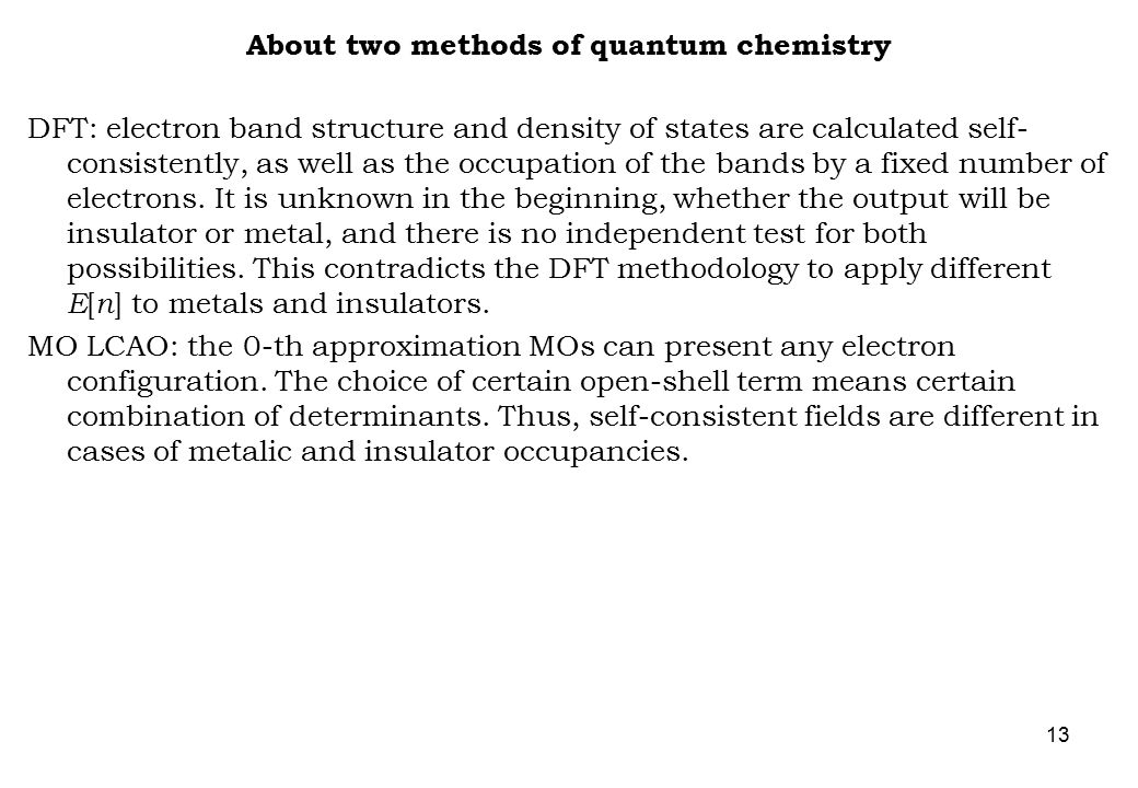 13 About two methods of quantum chemistry DFT: electron band structure and density of states are calculated self- consistently, as well as the occupat