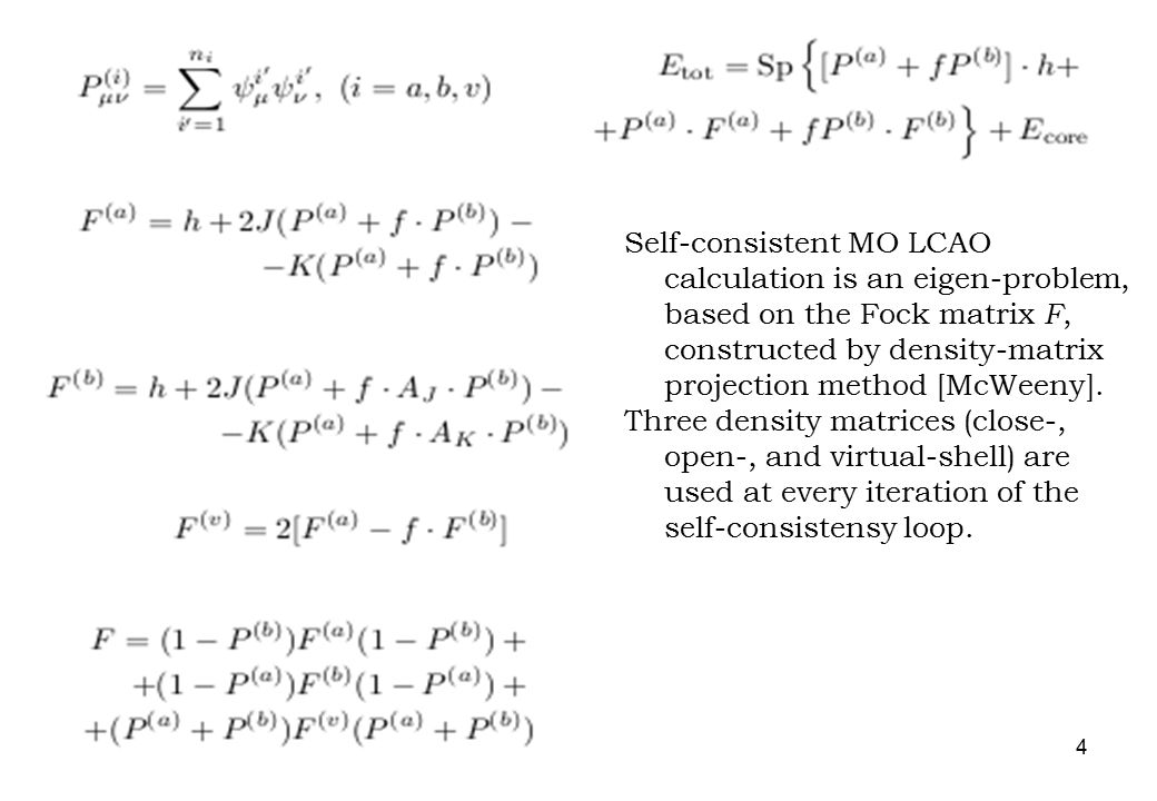 4 Self-consistent MO LCAO calculation is an eigen-problem, based on the Fock matrix F, constructed by density-matrix projection method [McWeeny]. Thre