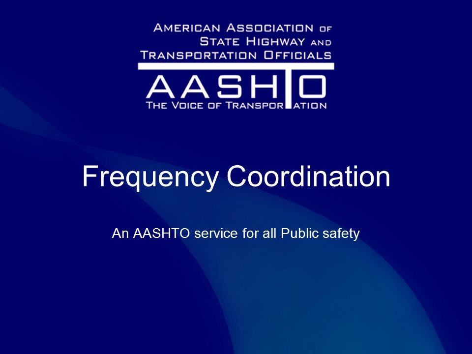 Frequency Coordination An AASHTO service for all Public safety