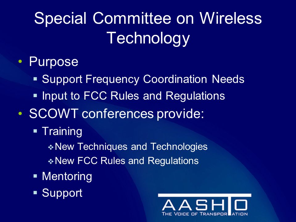 Special Committee on Wireless Technology Purpose  Support Frequency Coordination Needs  Input to FCC Rules and Regulations SCOWT conferences provide