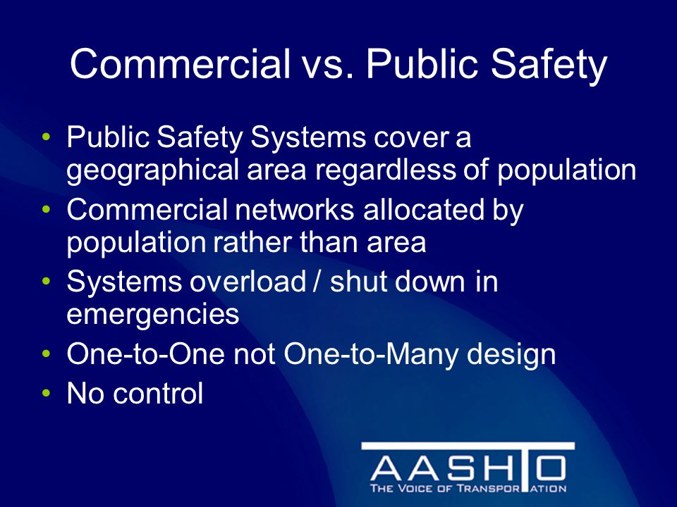 Commercial vs. Public Safety Public Safety Systems cover a geographical area regardless of population Commercial networks allocated by population rath