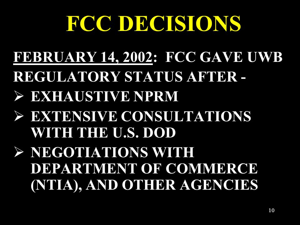 10 FCC DECISIONS FEBRUARY 14, 2002: FCC GAVE UWB REGULATORY STATUS AFTER -  EXHAUSTIVE NPRM  EXTENSIVE CONSULTATIONS WITH THE U.S.