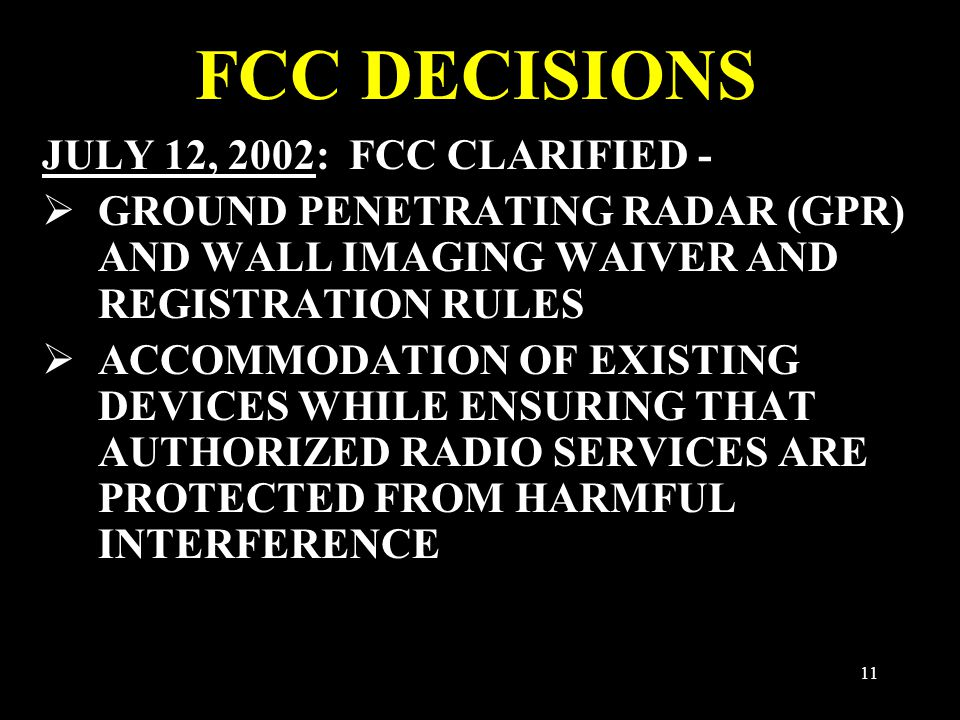 11 FCC DECISIONS JULY 12, 2002: FCC CLARIFIED -  GROUND PENETRATING RADAR (GPR) AND WALL IMAGING WAIVER AND REGISTRATION RULES  ACCOMMODATION OF EXI