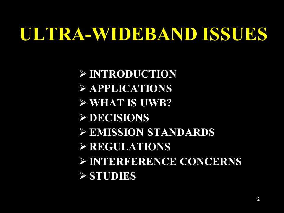 3 INTRODUCTION  UWB TECHNOLOGY HAS BEEN IN LIMITED USE FOR YEARS BY PUBLIC SERVICE, RESEARCH, AND MILITARY AGENCIES, PRIMARILY FOR IMAGING AND RADAR (PROBABLY GLOBALLY)  CONSUMER UWB DEVICES ARE BEING DEVELOPED FOR WIRELESS COMMUNICATIONS AND OTHER APPLICATIONS, AND COULD BECOME WIDESPREAD