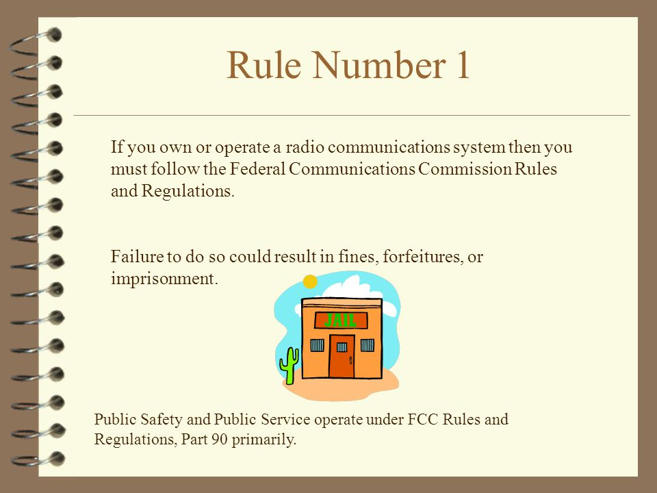 If you own or operate a radio communications system then you must follow the Federal Communications Commission Rules and Regulations.