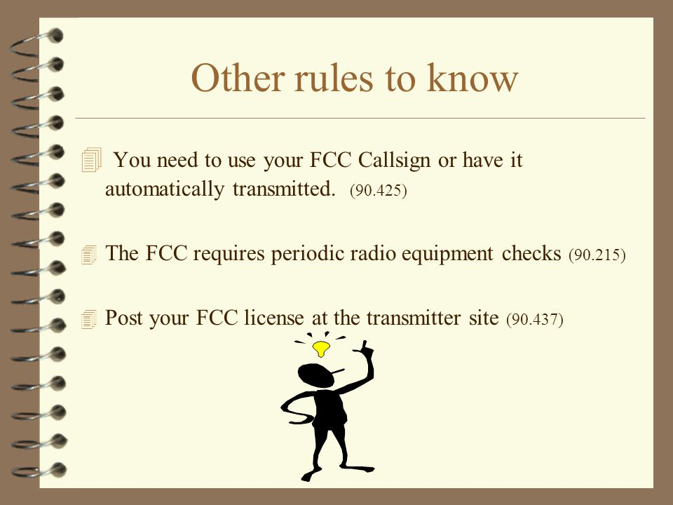 Other rules to know 4 You need to use your FCC Callsign or have it automatically transmitted.