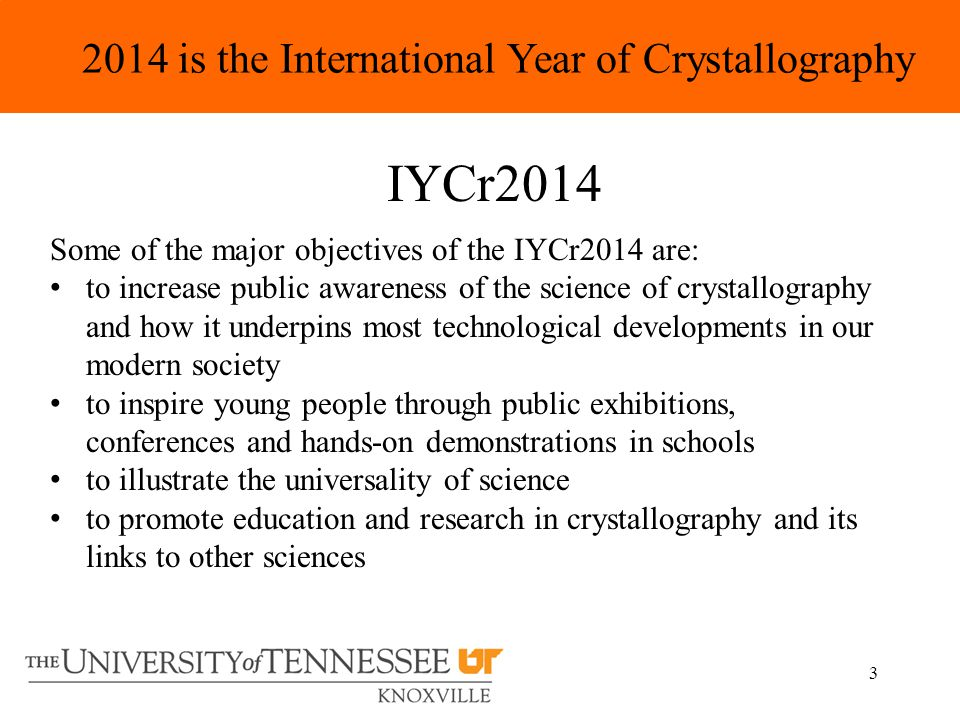 3 2014 is the International Year of Crystallography IYCr2014 Some of the major objectives of the IYCr2014 are: to increase public awareness of the sci
