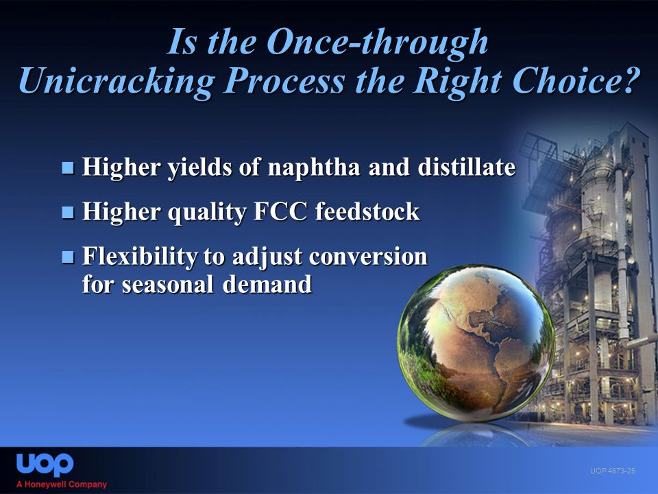 Is the Once-through Unicracking Process the Right Choice? Higher yields of naphtha and distillate Higher yields of naphtha and distillate Higher quali