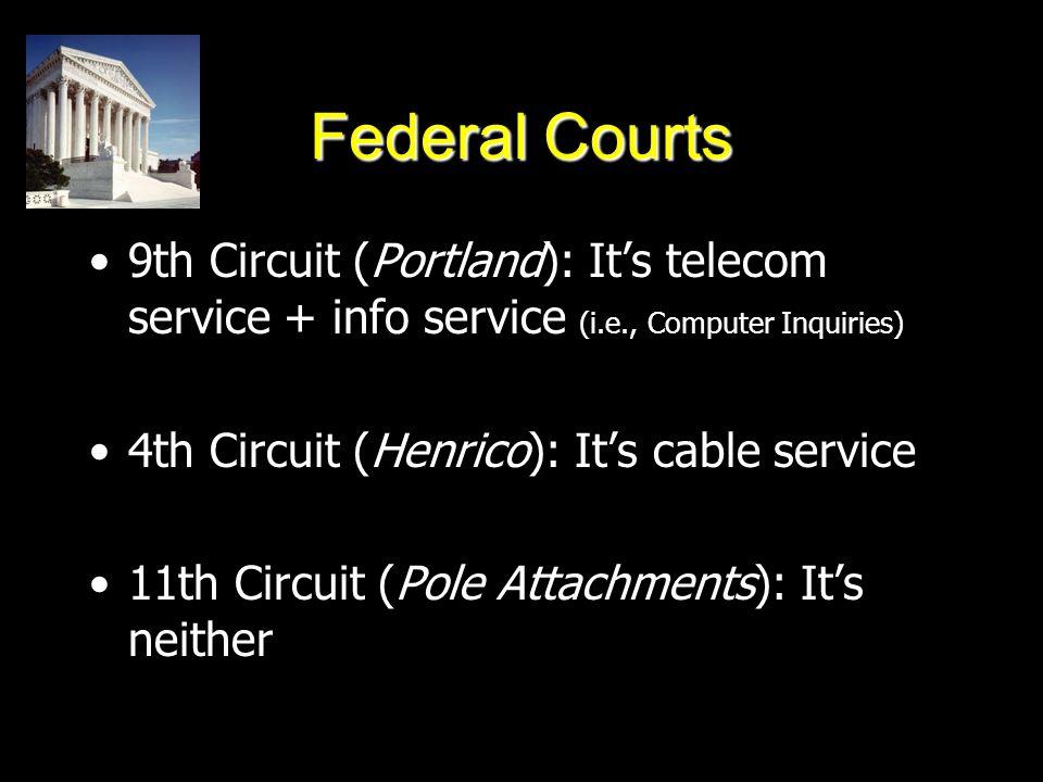 Federal Courts 9th Circuit (Portland): It's telecom service + info service (i.e., Computer Inquiries) 4th Circuit (Henrico): It's cable service 11th Circuit (Pole Attachments): It's neither