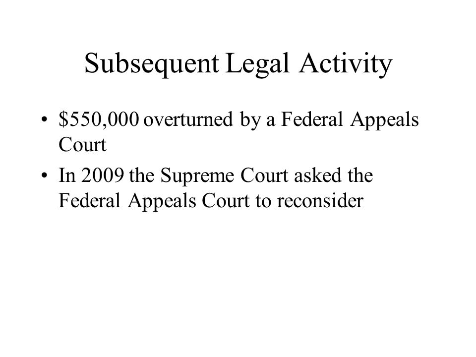 Subsequent Legal Activity $550,000 overturned by a Federal Appeals Court In 2009 the Supreme Court asked the Federal Appeals Court to reconsider
