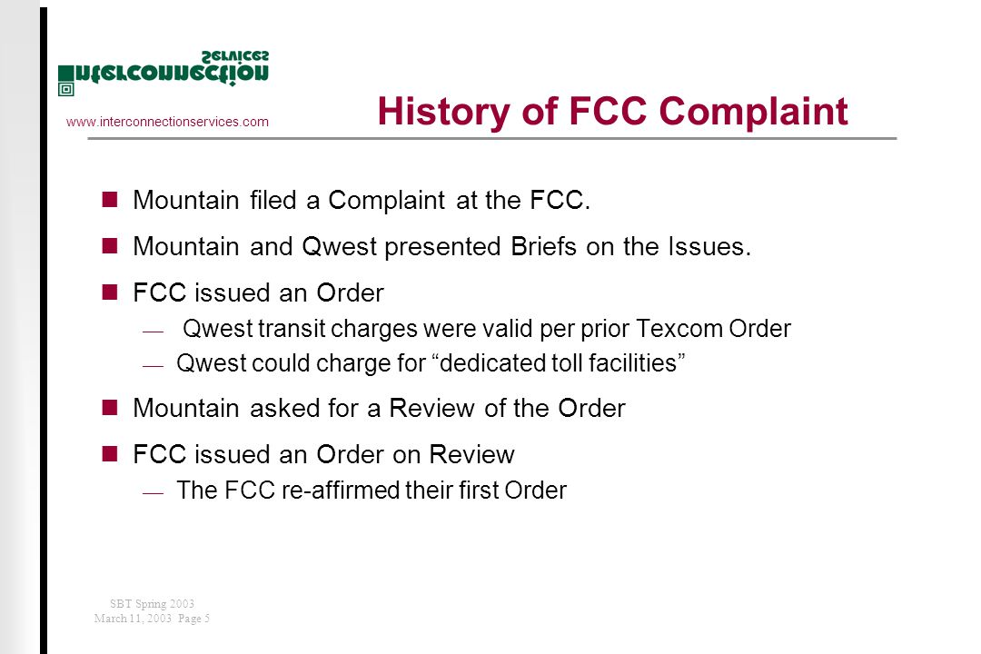 www.interconnectionservices.com SBT Spring 2003 March 11, 2003 Page 5 History of FCC Complaint Mountain filed a Complaint at the FCC.