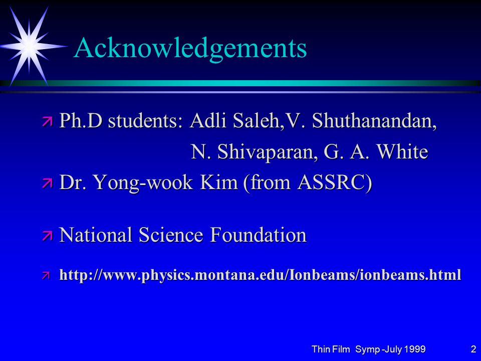 Thin Film Symp -July 19992 Acknowledgements ä Ph.D students: Adli Saleh,V.