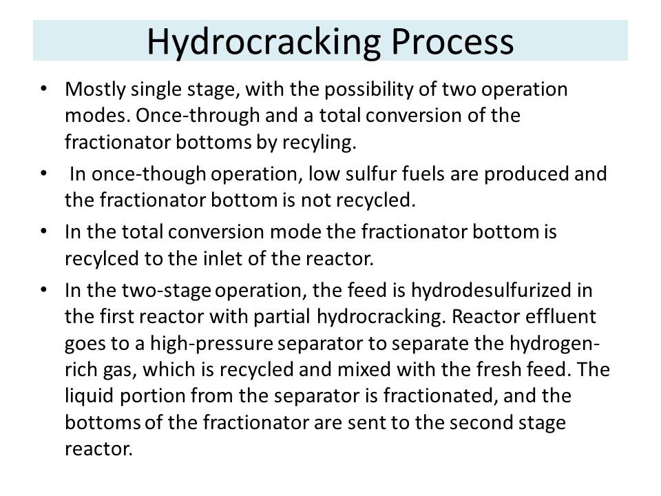 Hydrocracking Process Mostly single stage, with the possibility of two operation modes. Once-through and a total conversion of the fractionator bottom
