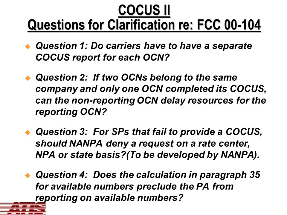 COCUS II Questions for Clarification re: FCC 00-104  Question 1: Do carriers have to have a separate COCUS report for each OCN.