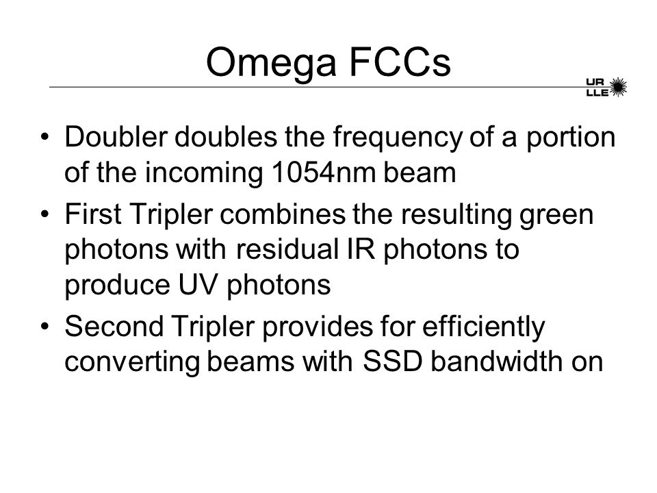 Omega FCCs Doubler doubles the frequency of a portion of the incoming 1054nm beam First Tripler combines the resulting green photons with residual IR
