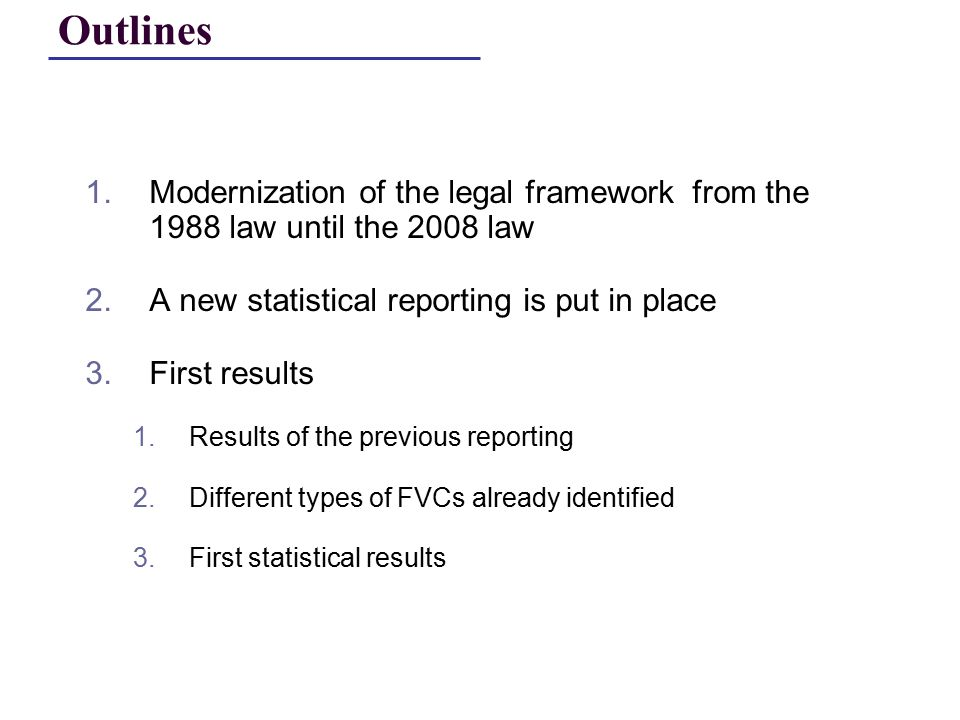 1.Modernization of the legal framework from the 1988 law until the 2008 law 2.A new statistical reporting is put in place 3.First results 1.Results of