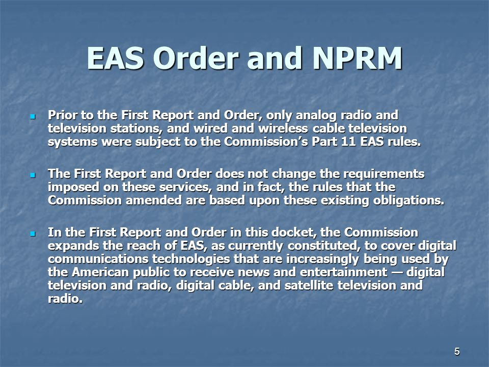 5 EAS Order and NPRM Prior to the First Report and Order, only analog radio and television stations, and wired and wireless cable television systems were subject to the Commission's Part 11 EAS rules.