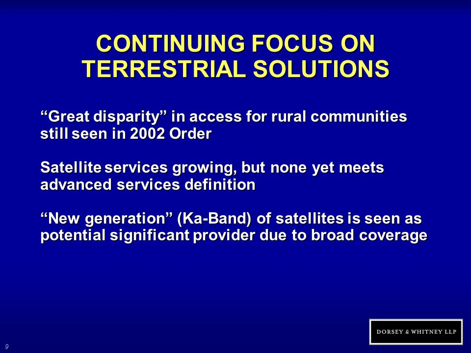 10 CONTINUING FOCUS ON TERRESTRIAL SOLUTIONS (cont'd) FCC encouragement of new services remains focused on terrestrial since 2000 700 MHz clearance 3G spectrum Inclusion of fixed wireless in OARD Advanced wireless service (actually took spectrum from MSS) Award of additional Ka-Band licenses (not recognized in 2000 Order) Possible removal of restrictions on ancillary use of DBS spectrum